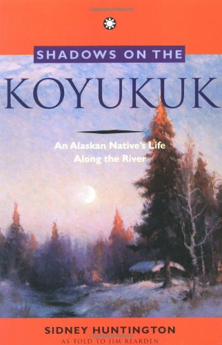 Shadows on the Koyukuk: An Alaskan Native's Life Along...