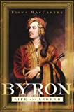 Byron: Life and Legend (0374529302) by MacCarthy, Fiona