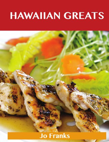 Hawaiian Greats: Delicious Hawaiian Recipes, The Top 100 Hawaiian Recipes by Jo Franks