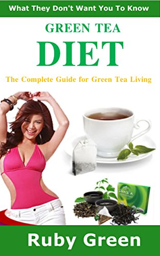 Green Tea Diet: The Complete Guide For Green Tea Living