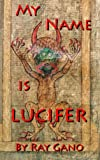 My Name Is Lucifer - Different Sects, Different Religions and Mother of All Harlots By Ray Gano