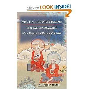 Wise Teacher, Wise Student: Tibetan Approaches to a Healthy Relationship Alexander Berzin
