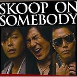 SKOOP ON SOMEBODY(初回生産限定盤)(DVD付)