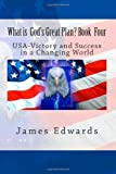 What is God's Great Plan?-Book Four: USA- Victory and Success in a Changing World
