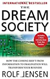img - for By Rolf Jensen The Dream Society: How the Coming Shift from Information to Imagination Will Transform Your Business (1st Frist Edition) [Paperback] book / textbook / text book