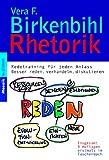 Rhetorik - Redetraining für jeden Anlass: Besser reden, verhandeln, diskutieren: Besser reden, verhandeln, diskutieren - Redetraining für jeden Anlaß - Vera F. Birkenbihl