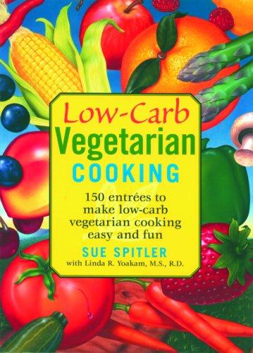 Low-Carb Vegetarian Cooking: 150 Entrees to Make Low-Carb Vegetarian Cooking Easy and Fun