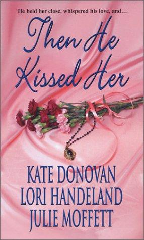 Then He Kissed Her (Zebra Historical Romance), Kate Donovan, Lori Handeland, Julie Moffett
