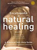Encyclopedia of Natural Healing: The Authoritative Reference to Alternative Health and Healing- A Practical Self-Help Guide, 2nd Edition