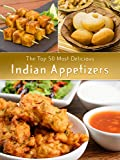 Indian Appetizers: The Top 50 Most Delicious Indian Appetizer Recipes (Recipe Top 50s Book 36)