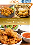 Indian Appetizers: The Top 50 Most De...