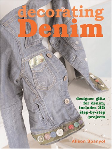 Decorating Denim: Designer Glitz for Denim, Includes 35 Step-By-Step Projects