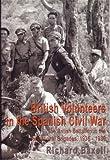 British Volunteers in the Spanish Civil War: The British Battalion in the International Brigades 1936-1939
