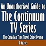 An Unauthorized Guide to the Continuum TV Series: The Canadian Time Travel Crime Drama | D. Carter