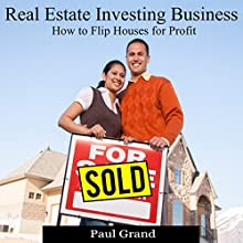 Real Estate Investing Business: How to Flip Houses for Profit Audiobook by Paul Grand Narrated by Dave Wright
