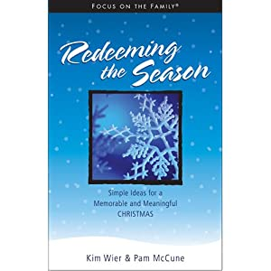 Redeeming the Season: Simple Ideas for a Memorable and Meaningful Christmas (Focus on the Family Resources)