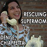 Rescuing Supermom: A Collection of Essays, Poetry and Comics to Enrich a Mother's Soul ~ Denise Chiappetta