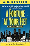 A Fortune at Your Feet: How You Can Get Rich, Stay Rich, and Enjoy Being Rich with Creative Real Estate