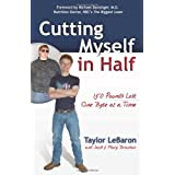 Cutting Myself in Half: 150 Pounds Lost, One Byte at a Time ~ Taylor LeBaron