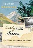 Early in the Season: A British Columbia Journal (1553654285) by Hoagland, Edward