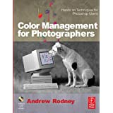 Color Management for Photographers: Hands on Techniques for Photoshop Users ~ Andrew Rodney