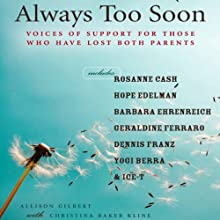 Always Too Soon: Voices of Support for Those Who Have Lost Both Their Parents Audiobook by Allison Gilbert Narrated by Allison Gilbert, LJ Ganser