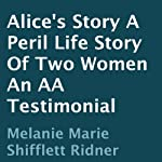 Alice's Story: A Peril: Life Story of Two Women: An AA Testimonial | Melanie Marie Shifflett Ridner