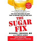 The Sugar Fix: The High-Fructose Fallout That Is Making You Fat and Sickby Richard J. Johnson