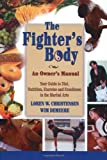 The Fighters Body: An Owners Manual: Your Guide to Diet, Nutrition, Exercise and Excellence in the Martial Arts