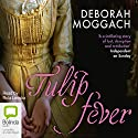 Tulip Fever (       UNABRIDGED) by Deborah Moggach Narrated by Rula Lenska