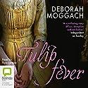 Tulip Fever Hörbuch von Deborah Moggach Gesprochen von: Rula Lenska