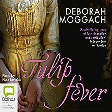 Tulip Fever | Livre audio Auteur(s) : Deborah Moggach Narrateur(s) : Rula Lenska