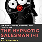 The Hypnotic Salesman I + II: The World's Most Powerful Sales Techniques | Craig Beck