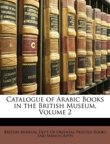 Catalogue of Arabic Books in the British Museum, Volume 2