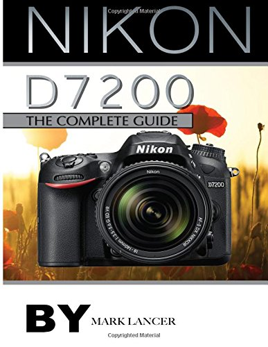 Nikon D7200: The Complete Guide