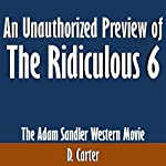 An Unauthorized Preview of The Ridiculous 6: The Adam Sandler Western Movie | D. Carter