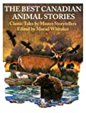 img - for The Best Canadian Animal Stories: Classic Tales by Master Storytellers book / textbook / text book