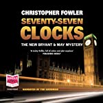 Seventy-Seven Clocks (       UNABRIDGED) by Christopher Fowler Narrated by Tim Goodman