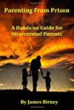 Parenting From Prison: A Hands-on Guide for  Incarcerated Parents