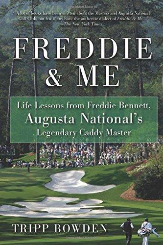 Freddie & Me: Life Lessons from Freddie Bennett, Augusta National's Legendary Caddy Master PDF
