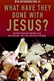 img - for What Have They Done with Jesus?: Beyond Strange Theories and Bad History--Why We Can Trust the Bible book / textbook / text book