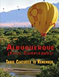 Albuquerque Feliz Cumpleanos: Three Centuries to Remember (Spanish Edition) (0974302260) by Nasario Garcia