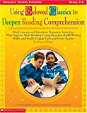 img - for Using Beloved Classics to Deepen Reading Comprehension: Rich Lessons and Literature Response Activities That Improve Kids' Reading Comprehension, ... Every Reader (Scholastic Teaching Strategies) book / textbook / text book