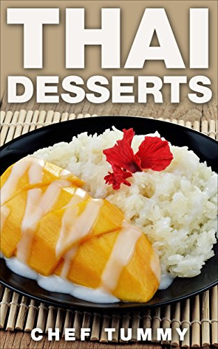 THAI DESSERTS: THE BEST EASY VEGAN THAI DESSERTS (THAI FOOD Book 1) by CHEF TUMMY