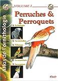 echange, troc Philippe de Wailly, Jacqueline Prin, Gabriel Prin, Collectif - Atlas de l'ornithologie : Tome 1, Perruches et perroquets