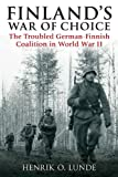 Finlands War of Choice: The Troubled German-Finnish Coalition in World War II