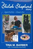 img - for The Shiloh Shepherd Story: Against the Wind--A Breed is Born (AUTOGRAPHED Limited Edition of 450 with Slipcase) book / textbook / text book