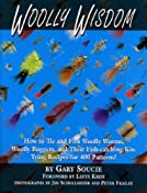 Woolly Wisdom: How to Tie and Fish Woolly Worms, Woolly Buggers, and Their Fish-Catching Kin. Tying Recipes for 400 Patterns!: Gary Soucie, Jim Schollmeyer, Peter Frailey: 9781571883513: Amazon.com: Books