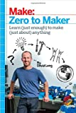 img - for Zero to Maker: Learn (Just Enough) to Make (Just About) Anything book / textbook / text book