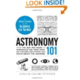 Astronomy 101: From the Sun and Moon to Wormholes and Warp Drive, Key Theories, Discoveries, and Facts about the...
